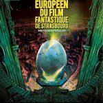 Ça y est, le Festival Européen du Film Fantastique de Strasbourg revient enfin !